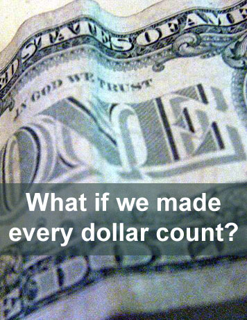 What would happen if we really made every dollar count?
