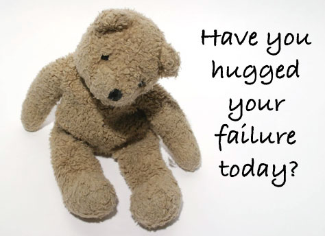 Have you hugged your failure today?