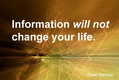 Information will not change your life. Action will.