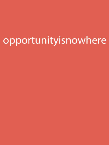 What do you see? Opportunity is nowhere or opportunity is now here?