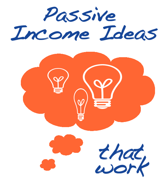 Passive income ideas that work! Plus a dirty little secret about passive income.