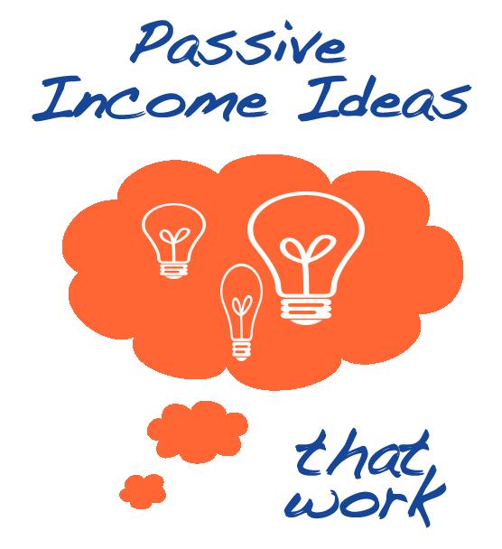 Passive income ideas that work! Plus a dirty little secret about passive income.