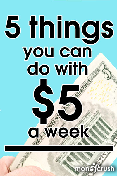 5 things you can do with $5 a week to improve your future