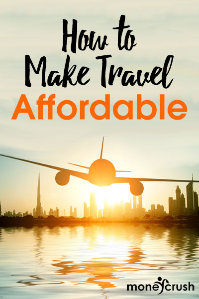 How to make travel affordable. (Yes, you CAN afford to travel if you do it right!)