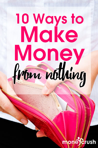 10 ways to make money from nothing. Yup, sometimes all you need to get started is time!